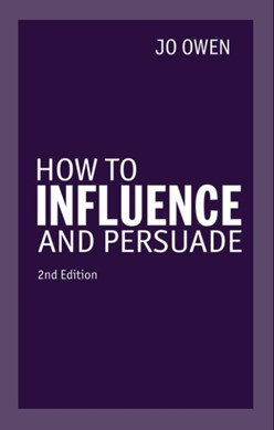 How to influence and persuade by Jo Owen