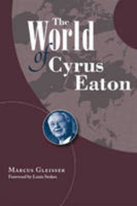 The world of Cyrus Eaton by Marcus Gleisser