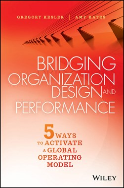 Bridging organization design and performance by Amy Kates