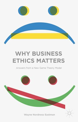 Why business ethics matters by Wayne Nordness Eastman