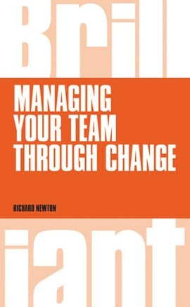 Managing your team through change by Richard Newton