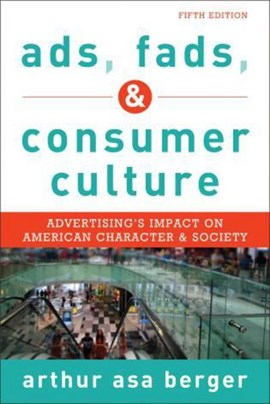 Ads, fads, and consumer culture by Arthur Asa Berger