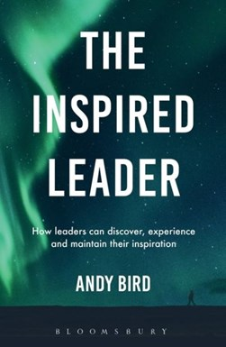 The inspired leader by Andy Bird