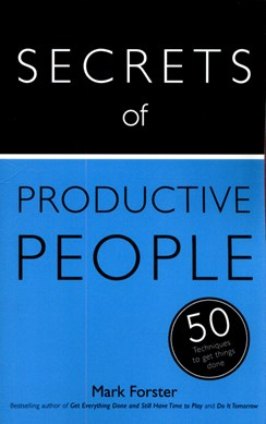 Secrets of productive people by Mark Forster