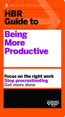 HBR guide to being more productive by Harvard Business Review