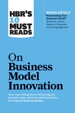 HBR's 10 must reads on business model innovation by