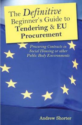 The definitive beginner's guide to tendering & EU procurement by Andrew Shorter
