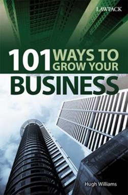 101 Ways to Grow Your Business by Hugh Williams