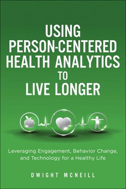 Using person-centered health analytics to live longer by Dwight McNeill