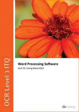 OCR Level 3 ITQ - Unit 79 - Word Processing Software Using Microsoft Word 2 by CiA Training Ltd.