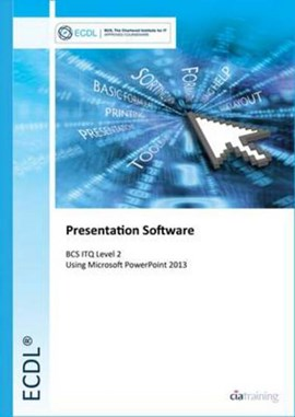 Presentation software using Microsoft PowerPoint 2013. BCS ITQ level 2 by