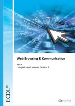 ECDL Syllabus 5.0 Module 7a Web Browsing Using Internet Explorer 9 by CiA Training Ltd.