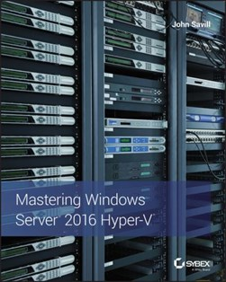 Mastering Windows server 2016 Hyper-V by John Savill