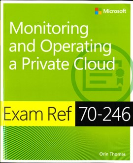 Exam ref 70-246 monitoring and operating a private cloud by Orin Thomas