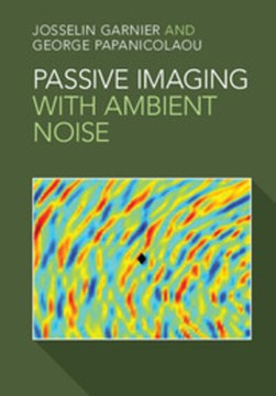 Passive imaging with ambient noise by Josselin Garnier