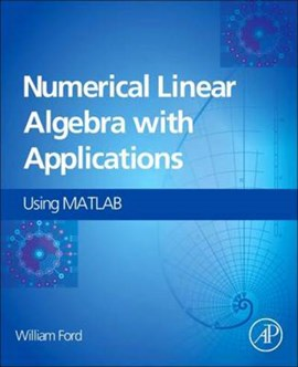 Numerical linear algebra with applications by William Ford