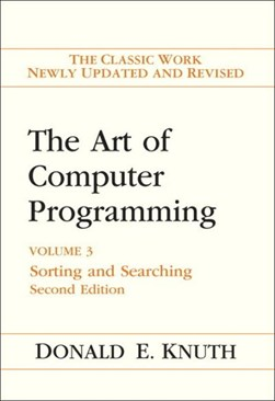 The art of computer programming. Vol. 3 Sorting and searching by Donald Ervin Knuth