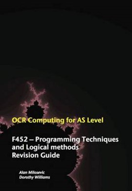OCR computing for AS level. F452, programming techniques and logical methods by Alan Milosevic