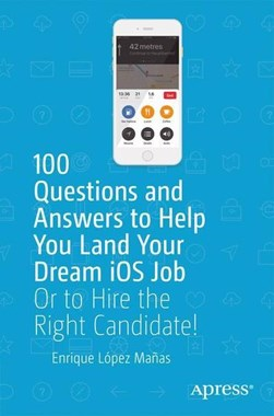 100 Questions and Answers to Help You Land Your Dream iOS Job by Enrique López Mañas