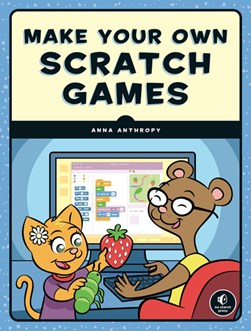 Make your own Scratch games! by Anna Anthropy