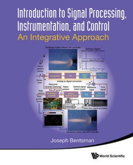 Introduction To Signal Processing, Instrumentation, And Control: An Integrative Approach by Joseph Bentsman