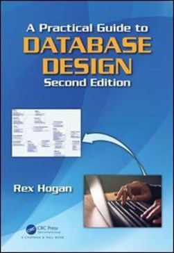 A practical guide to database design by Rex Hogan