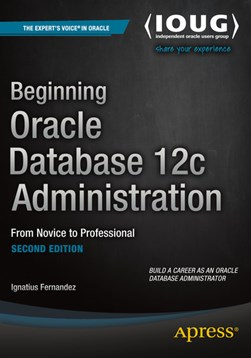 Beginning Oracle Database 12c Administration by Ignatius Fernandez