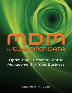 MDM for Customer Data by Kelvin K. A. Looi
