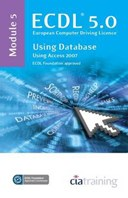 ECDL 5.0, European Computer Driving Licence. Module 5 Using databases using Access 2007