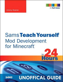 Sams teach yourself Minecraft mod development in 24 hours by Jimmy Koene