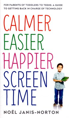 Calmer, easier, happier screen time by Noël Janis-Norton