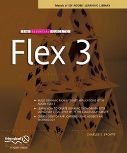 The essential guide to Flex 3 by Charles E Brown
