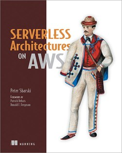 Serverless architectures on AWS by Peter Sbarski