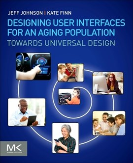 Designing user interfaces for an aging population by Jeff Johnson