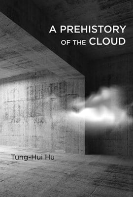 A prehistory of the cloud by Tung-Hui Hu