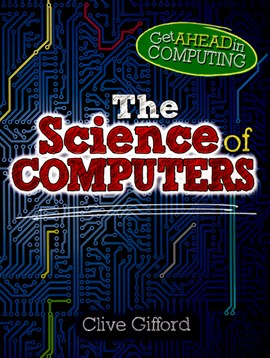 The science of computers by Clive Gifford