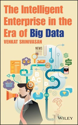 The intelligent enterprise in the era of big data by Venkat Srinivasan