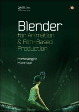 Blender for animation and film-based production by Michelangelo Manrique