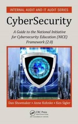 A guide to the National Initiative for Cybersecurity Education (NICE) cybersecurity workforce frame by Dan Shoemaker