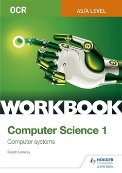 OCR AS/A-level computer science. 1. Workbook by Sarah Lawrey