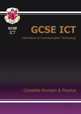 GCSE information communication technology. Complete revision and practice by