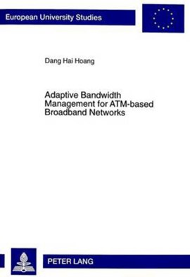 Adaptive Bandwidth Management for ATM-based Broadband Networks by Dang Hai Hoang