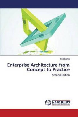 Enterprise Architecture from Concept to Practice by Iyamu Tiko