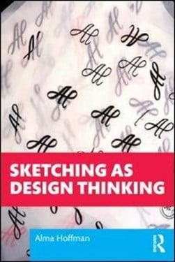 Sketching as design thinking by Alma R Hoffman