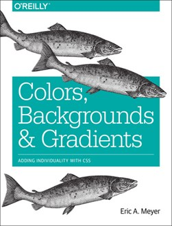 Colors, backgrounds, and gradients by Eric A Meyer