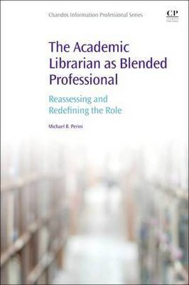 The academic librarian as blended professional by Michael Perini