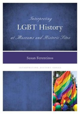 Interpreting LGBT history at museums and historic sites by Susan Ferentinos