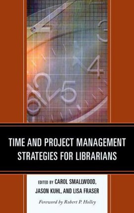 Time and project management strategies for librarians by Carol Smallwood