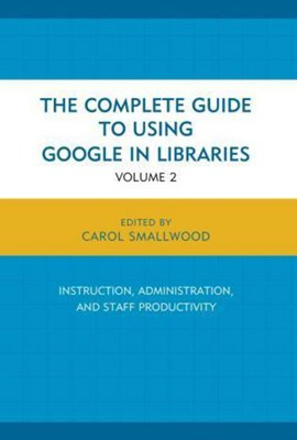 The complete guide to using Google in libraries by Carol Smallwood