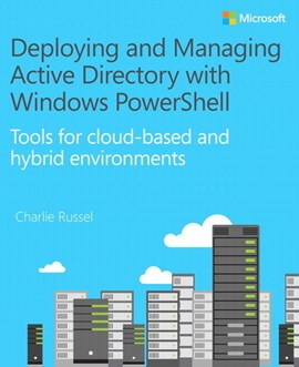Deploying and managing active directory with Windows PowerShell by Charlie Russel